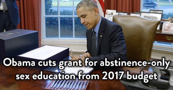 Obama cuts all funding for Christian-based 'Abstinence Only' sex-ed programs.