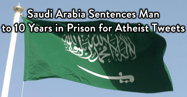 Saudi Arabia jails man for 10 years + 2,000 lashes for expressing his atheism on Twitter.